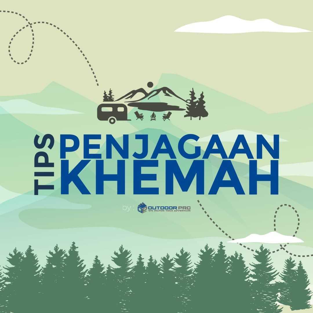TIPS PENJAGAAN KHEMAH